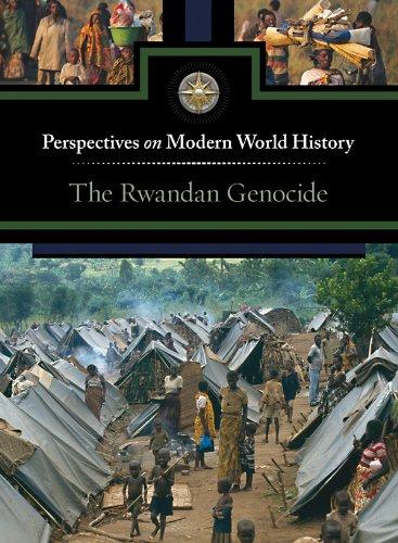 The Rwandan Genocide (Perspectives on Modern World: Alexander Cruden