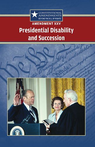 9780737751116: Amendment 25: Presidential Disability and Succession (Constitutional Amendments: Beyond the Bill of Rights)