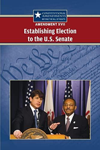 9780737751123: Amendment 17: Establishing Election to the U.s. Senate (Constitutional Amendments: Beyond the Bill of Rights)