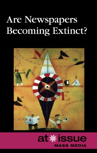 Are Newspapers Becoming Extinct? (At Issue Series): Editor-Jennifer Dorman