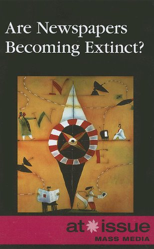 Are Newspapers Becoming Extinct? (At Issue) (English: Jennifer Dorman (Editor)