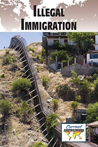 9780737756258: Illegal Immigration (Current Controversies)