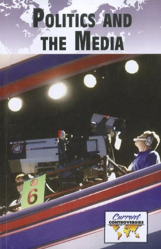 9780737756333: Politics and the Media (Current Controversies)