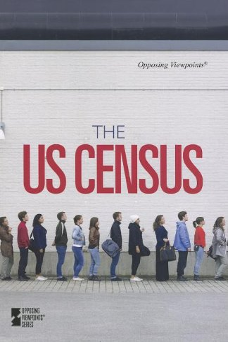 The U. S. Census: Greenhaven Press Editors