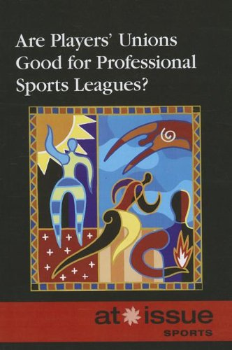 9780737764178: Are Players' Unions Good for Professional Sports Leagues? (At Issue)