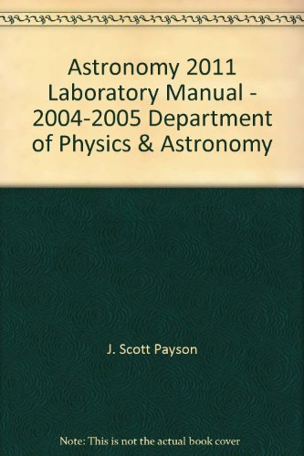 Astronomy 2011 Laboratory Manual - 2004-2005 Department of Physics & Astronomy: Hayden/McNeil