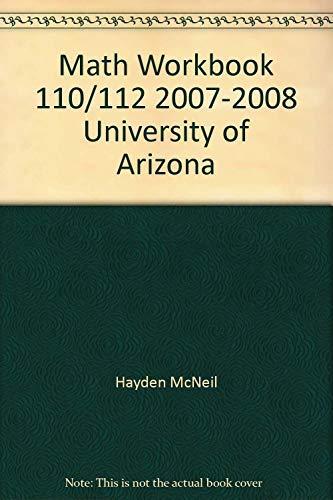 Math Workbook 110/112 2007-2008 University of Arizona: Hayden McNeil