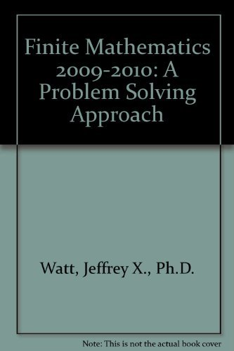 Finite Mathematics 2009-2010: A Problem Solving Approach: Jeffrey X., Ph.D.