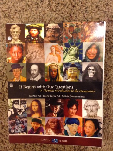 9780738059013: It Begins with Our Questions; a Thematic Introduction to the Humanities
