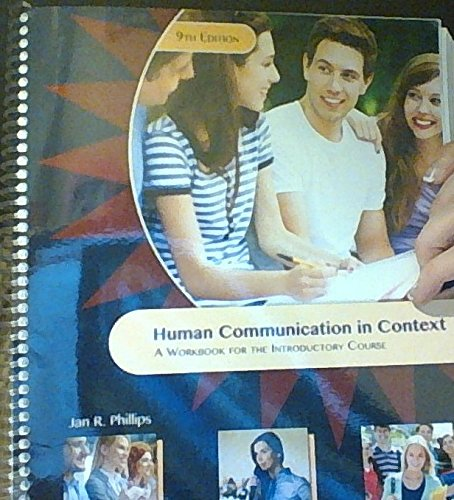 Human Communication in Context: A Workbook for: Jan R. Phillips