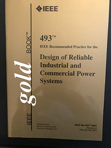9780738153001: IEEE 493-2007: IEEE Recommended Practice for the Design of Reliable Industrial and Commercial Power Systems (IEEE Color Book Series)