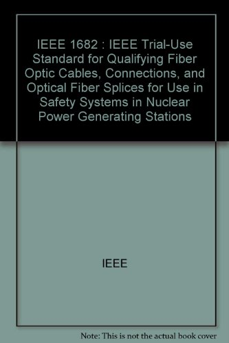 9780738167947: IEEE 1682 : IEEE Trial-Use Standard for Qualifying Fiber Optic Cables, Connections, and Optical Fiber Splices for Use in Safety Systems in Nuclear Power Generating Stations