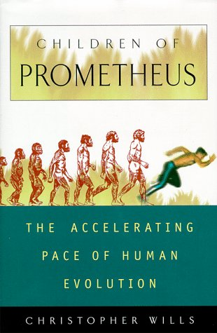Children Of Prometheus: The Accelerating Pace Of Human Evolution (Helix Book): Wills, Christopher
