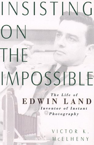 Insisting On The Impossible: The Life Of Edwin Land (Sloan Technology Series): Mcelheny, Victor K.