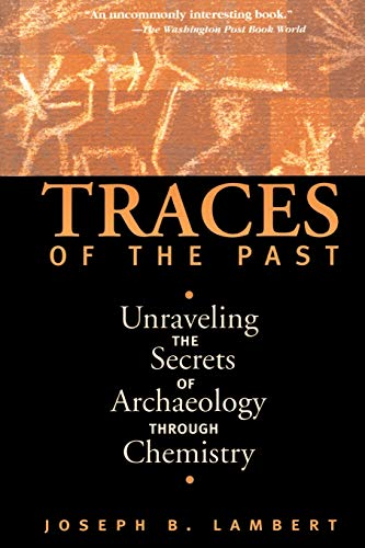 9780738200279: Traces of the Past: Unraveling the Secrets of Archaeology Through Chemistry