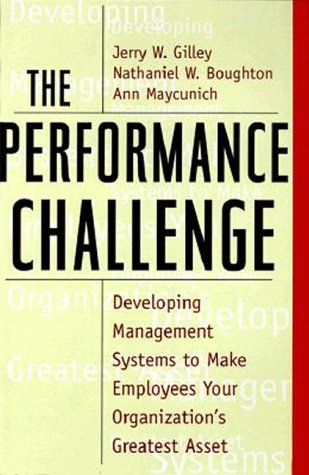 The Performance Challenge: Developing Management Systems to: Jerry Gilley; Ann
