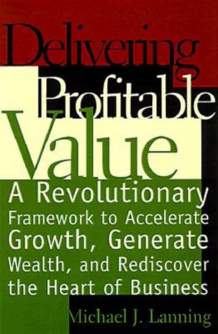 9780738200453: Delivering Profitable Value: A Revolutionary Framework To Accelerate Growth, Generate Wealth, And Rediscover The Heart Of Business