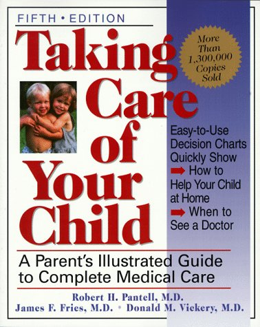 Taking Care of Your Child: Pantell, Robert H.; Vickery, Donald M.; Fries, James F.