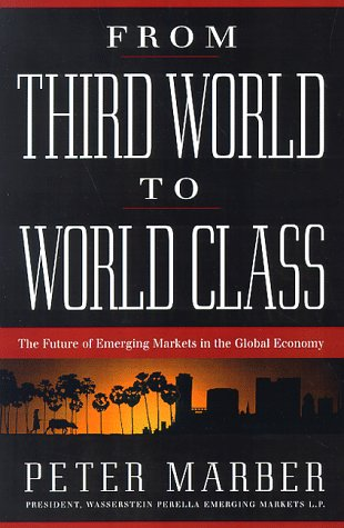 9780738200668: From Third World To World Class: The Future Of Emerging Markets In The Global Economy