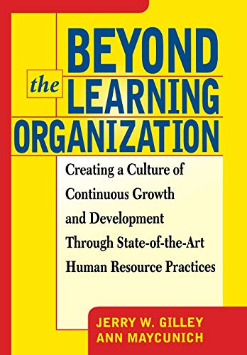Beyond the Learning Organization: Jerry W. Gilley,