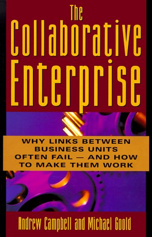 The Collaborative Enterprise: Why Links Across The Corporation Often Fail And How To Make Them Work...