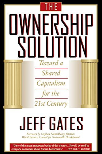 The Ownership Solution: Toward A Shared Capitalism For The 21st Century: Gates, Jeff