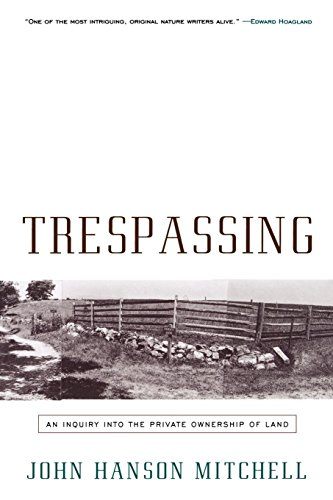 Trespassing: An Inquiry into the Private Ownership: John Mitchell, John