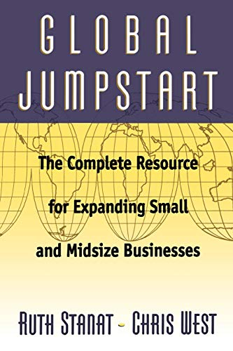 Global Jumpstart: The Complete Resource Expanding Small And Midsize Businesses: Stanat, Ruth; West,...