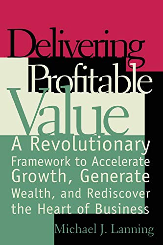 9780738201627: Delivering Profitable Value : A Revolutionary Framework to Accelerate Growth, Generate Wealth, and Rediscover the Heart of Business