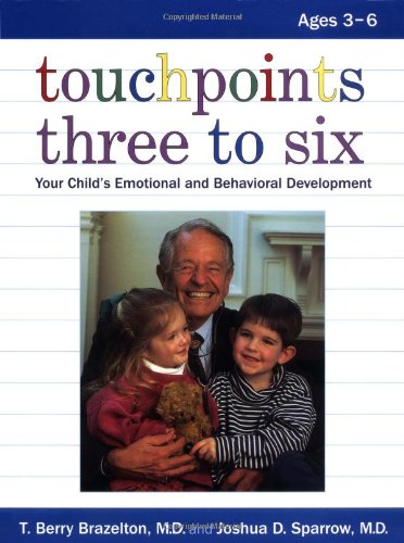 Touchpoints Three to Six: Your Child's Emotional and Behavioral Development