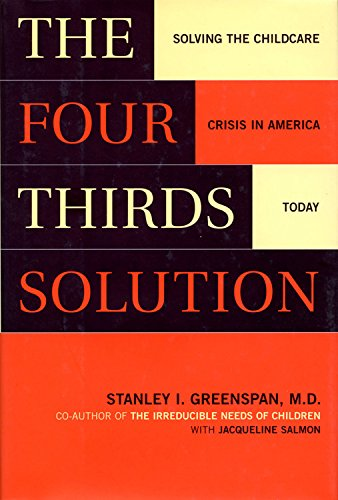 The Four-Thirds Solution: Solving the Childcare Crisis in America Today: Greenspan, Stanley; Salmon...