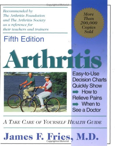 Arthritis: A Take Care of Yourself Health Guide for Understanding Your Arthritis: Fries, James F.
