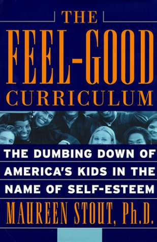9780738202570: The Feel-good Curriculum: The Dumbing Down Of America's Kids In The Name Of Self-esteem