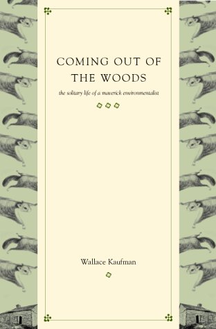 9780738202587: Coming Out of the Woods: The Solitary Life of a Maverick Naturalist