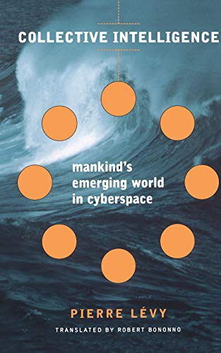 Collective Intelligence: Mankind's Emerging World in Cyberspace (Helix Books) (9780738202617) by Pierre Levy