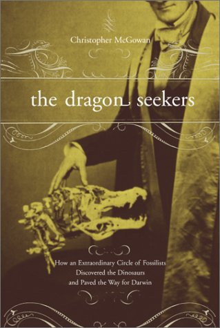 9780738202822: The Dragon Seekers: How An Extraordinary Circle Of Fossilists Discovered The Dinosaurs And Paved The Way For Darwin