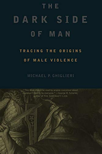 9780738203157: The Dark Side Of Man: Tracing the Origins of Male Violence (Helix Books)