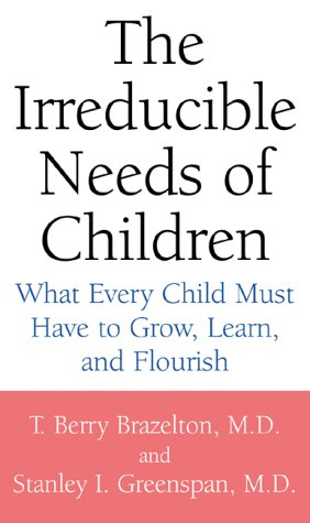 9780738203256: The Irreducible Needs of Children: What Every Child Must Have to Grow, Learn, and Flourish