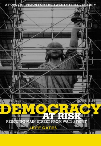 Democracy at Risk: Rescuing Main Street from: Gates, Jeffrey R.;