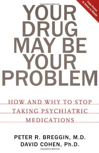 9780738203485: Your Drug May Be Your Problem: How And Why To Stop Taking Psychiatric Medications