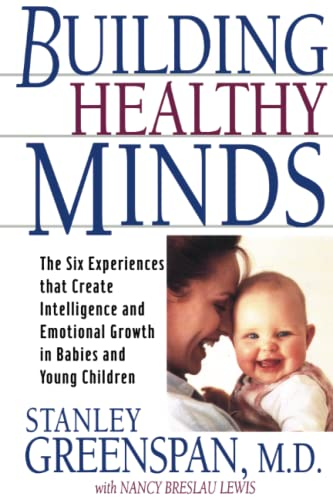 9780738203560: Building Healthy Minds: The Six Experiences That Create Intelligence And Emotional Growth In Babies And Young Children
