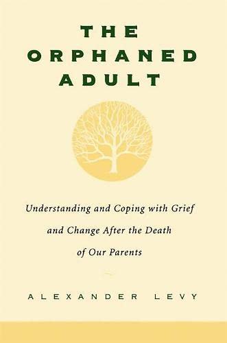 9780738203614: The Orphaned Adult: Understanding And Coping With Grief And Change After The Death Of Our Parents