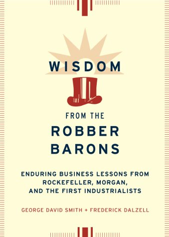 9780738203720: Wisdom from the Robber Barons: Enduring Business Lessons from Rockefeller, Morgan, and the First Industrialists