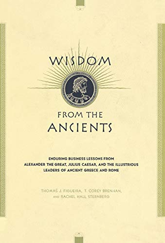 Wisdom from the Ancients: Enduring Business Lessons: Figueira, Thomas J.