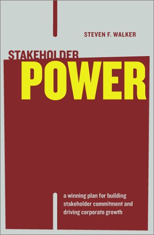 Stakeholder Power: A Winning Plan for Building Stakeholder Commitment and Driving Corporate Growth