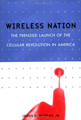 9780738203911: Wireless Nation: The Frenzied Launch of the Cellular Revolution in America