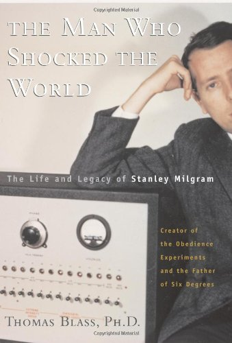 9780738203997: The Man Who Shocked The World: The Life And Legacy Of Stanley Milgram