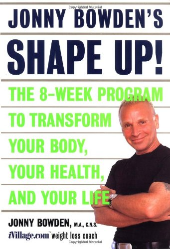 9780738204017: Jonny Bowden's Shape Up!: The Eight-Week Plan to Transform Your Body, Your Health and Your Life: The 8-week Program to Transform Your Body, Your Health, and Your Life