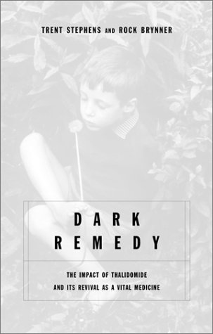 Dark Remedy The Impact of Thalidomide and Its Revival as a Vital Medicine: Stephens, Trent and Rock...