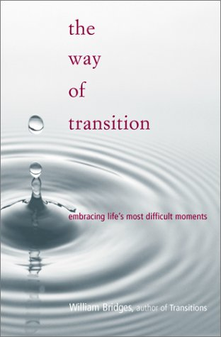 The Way Of Transition: Embracing Life's Most Difficult Moments (9780738204109) by Bridges, William